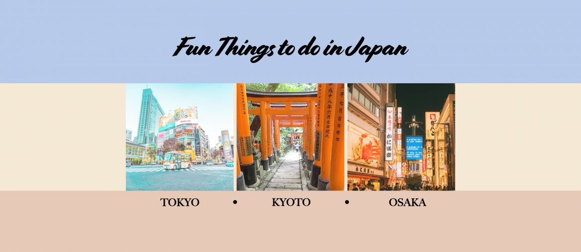 Fun Things to do in Japan | Tokyo, Kyoto, Osaka Edition